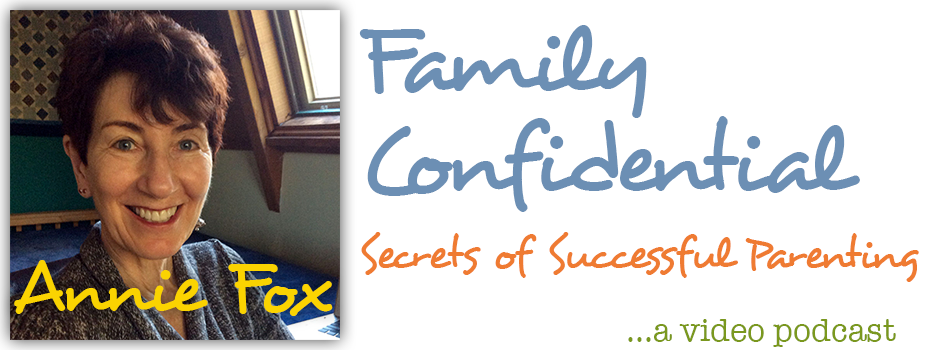 Family Confidential Podcast: Secrets of Successful Parenting — Parenting Advice with Annie Fox, M.Ed.